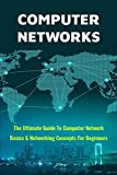 Computer Networks: The Ultimate Guide To Computer Network Basics & Networking Concepts For Beginners: Networking Made Easy