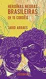 Heroínas negras brasileiras: em 15 cordéis (nova edição)