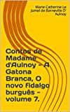Contos de Madame d'Aulnoy - A Gatona Branca, O novo fidalgo burguês - volume 7. (Portuguese Edition)