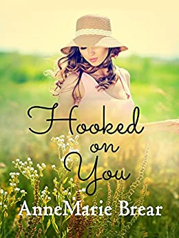 Hooked on You: a contemporary romance by [AnneMarie Brear]