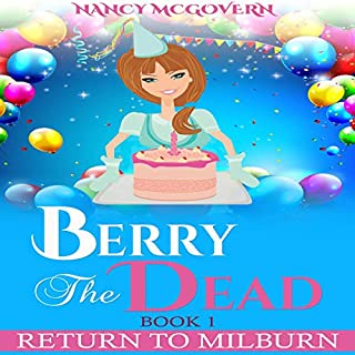Berry the Dead: A Sequel Series to A Murder in Milburn      Return to Milburn, Book 1              By:                                                                                                                                 Nancy McGovern                               Narrated by:                                                                                                                                 Renee Brame                      Length: 4 hrs and 41 mins     Not rated yet     Overall 0.0