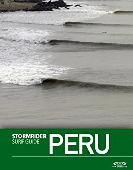 The Stormrider Surf Guide Peru (Stormrider Surf Guides) by [Bruce Sutherland, Antony Colas]