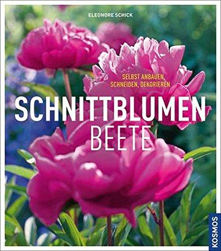 Schnittblumenbeete: selbst anbauen, schneiden, dekorieren