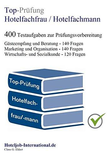 Top-Prüfung Hotelfachfrau / Hotelfachmann - 400 Übungsaufgaben für die Abschlussprüfung: Aufgaben inkl. Lösungen für eine effektive Prüfungsvorbereitung auf die Abschlussprüfung