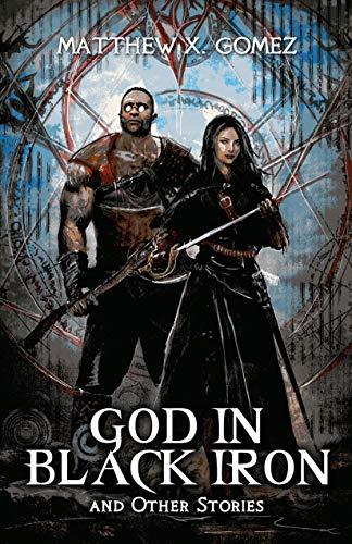 Amazon.com: God in Black Iron and Other Stories eBook: Matthew X. Gomez,  Scott, Ran: Kindle Store