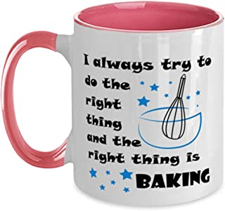Funny baker coffee mug-quirky baking-bakery cook kitchen present-I always try to do the right thing and the right thing is...