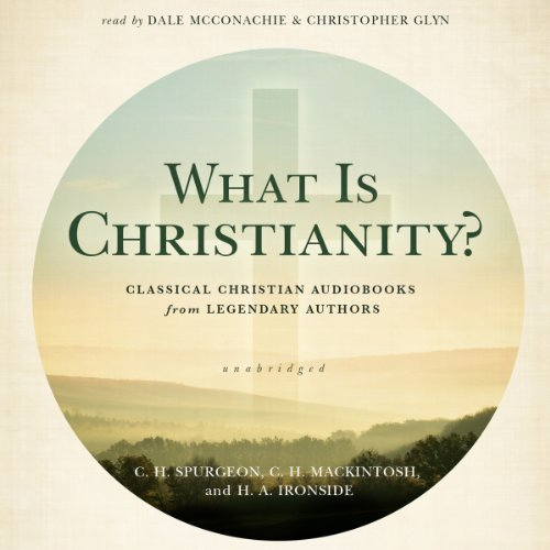 What Is Christianity?     Classical Christian Audiobooks from Legendary Authors              By:                                                                                                                                 C. H. Spurgeon,                                                                                        C. H. Mackintosh,                                                                                        H. A. Ironside                               Narrated by:                                                                                                                                 Dale McConachie,                                                                                        Christopher Glyn                      Length: 11 hrs and 40 mins     5 ratings     Overall 4.4