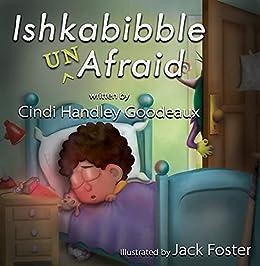 Ishkabibble Unafraid by [Cindi Handley Goodeaux, Jack Foster]