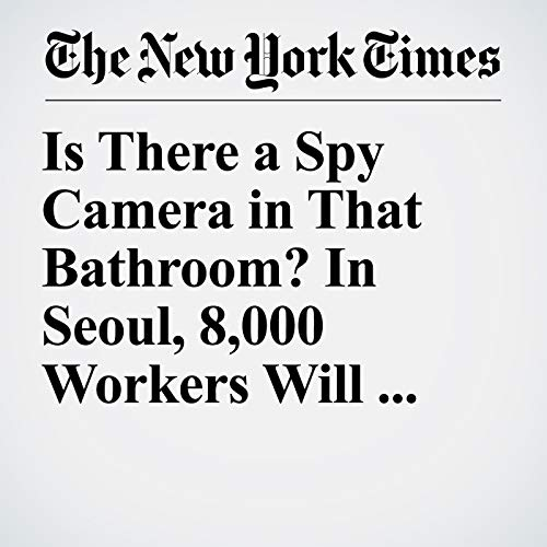 Is There a Spy Camera in That Bathroom? In Seoul, 8,000 Workers Will Check copertina