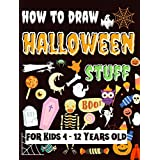 How to Draw Halloween Stuff - for Kids 4 - 12 Yaers old: Learn how to Draw Scary Stuff Ghosts, Goblins, Skeletons, Witches, Pumpkins, and Many More (English Edition)