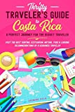 Thrifty Traveler's guide to Costa Rica: A Perfect Journey for the Budget Traveler - Visit the Best Surfing, Ecotourism, Nature, Food & Lodging Recommendations by a Seasoned Traveler