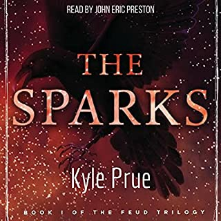The Sparks                   By:                                                                                                                                 Kyle Prue                               Narrated by:                                                                                                                                 Jon Eric Preston                      Length: 9 hrs and 14 mins     23 ratings     Overall 4.3
