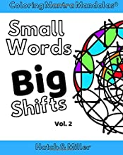 Coloring Mantra Mandalas: Small Words - Big Shifts  Vol. 2: Adult Coloring Books that shift your mindset and help you find your balance and melt stress away (Volume 2)