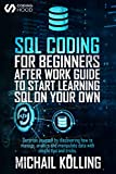SQL Coding for Beginners: After work guide to start learning SQL on your own. Surprise yourself by discovering how to manage, analyze and manipulate data with simple tips and tricks. (English Edition)