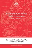 The Nordic Countries: From War to Cold War, 1944?51: Documents on British Policy Overseas, Series I, Vol. IX by Unknown(2013-11-09)