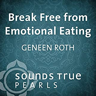 Break Free from Emotional Eating     An Introduction to Five Key Principles              By:                                                                                                                                 Geneen Roth                               Narrated by:                                                                                                                                 Geneen Roth                      Length: 50 mins     94 ratings     Overall 4.1