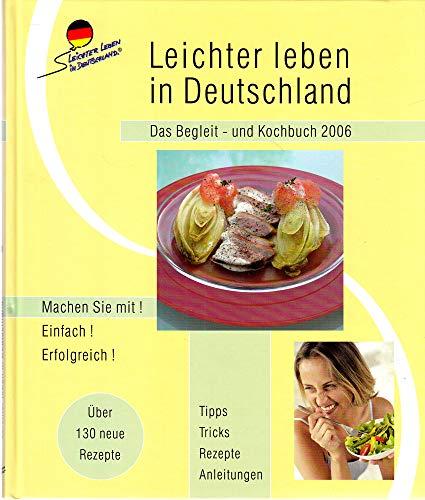 Leichter leben in Deutschland : Das Begleit- und Kochbuch 2006 ; Machen Sie mit! Einfach! Erfolgreich! Tipps Tricks Rezepte Anleitungen ; Über 130 neue Rezepte