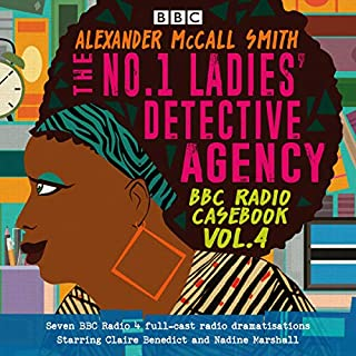 The No.1 Ladies' Detective Agency: BBC Radio Casebook Vol. 4     Eight BBC Radio 4 Full-Cast Dramatisations              By:                                                                                                                                 Alexander McCall Smith                               Narrated by:                                                                                                                                 full cast,                                                                                        Nadine Marshall,                                                                                        Claire Benedict                      Length: 5 hrs and 49 mins     10 ratings     Overall 4.8