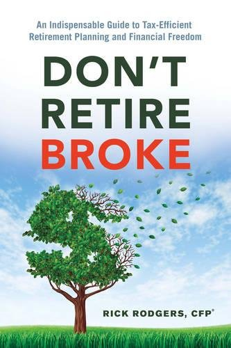 Download Don't Retire Broke: An Indispensable Guide to Tax-efficient Retirement Planning and Financial Freedom (Deep01 120319) 1632650851