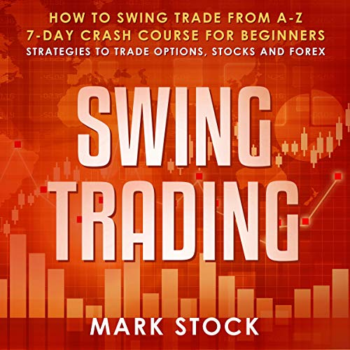 Swing Trading: How to Swing Trade from A-Z, 7-Day Crash Course for Beginners, Strategies to Trade Options, Stocks and Forex audiobook cover art