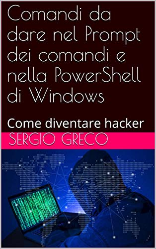 Comandi da dare nel Prompt dei comandi e nella PowerShell di Windows: Come diventare hacker (Libri di informatica, barzellette, criptovalute e manutenzione auto Vol. 3)