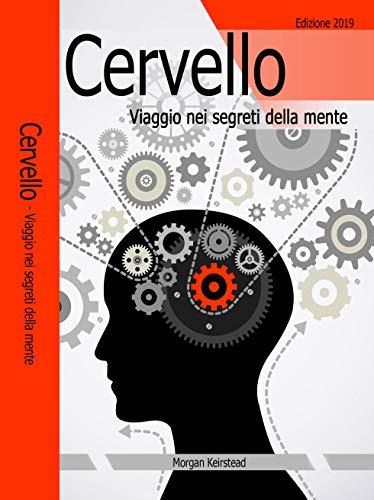CERVELLO: Viaggio nei segreti della mente (Italian Edition)