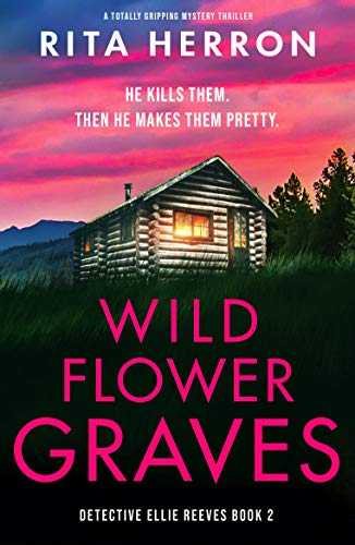 Wildflower Graves: A totally gripping mystery thriller (Detective Ellie Reeves Book 2) by [Rita Herron]
