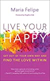 Live Your Happy: Get Out of Your Own Way and Find the Love Within