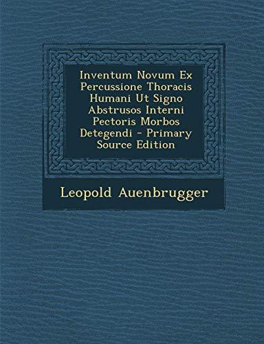 Inventum Novum Ex Percussione Thoracis Humani UT Signo Abstrusos Interni Pectoris Morbos Detegendi