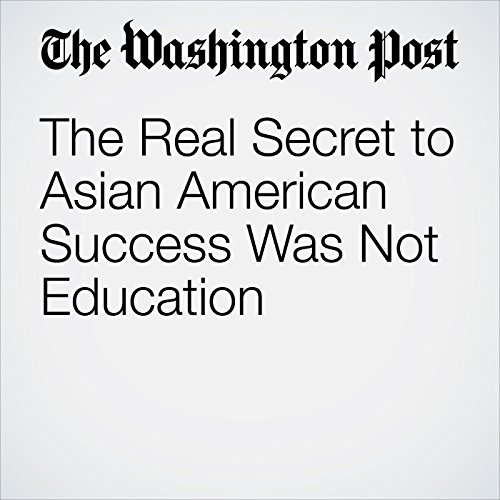 The Real Secret to Asian American Success Was Not Education audiobook cover art