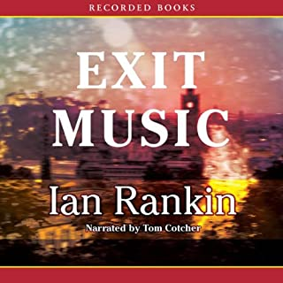 Exit Music                   By:                                                                                                                                 Ian Rankin                               Narrated by:                                                                                                                                 Tom Cotcher                      Length: 13 hrs and 30 mins     318 ratings     Overall 4.1