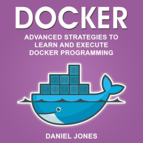 Docker: Advanced Strategies to Learn and Execute Docker Programming cover art