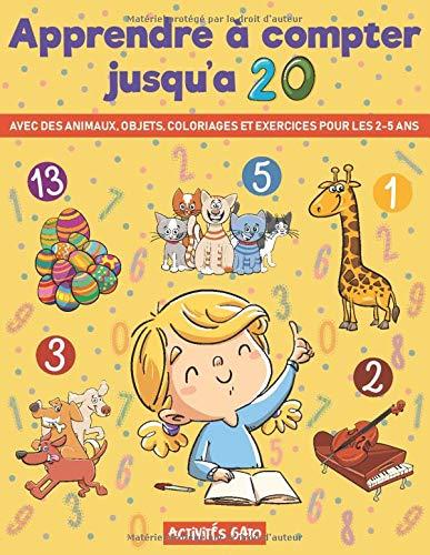 Apprendre a compter 2-5 ans: Livre d'activités pour apprendre a compter jusqu'à 20 grâce à des coloriages et des représentations d'animaux et d'objets ... Livre d'apprentissage enfant maternelle
