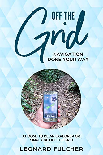 Off The Grid: Navigation Done Your Way / Choose To Be An Explorer or Simply Be Off...