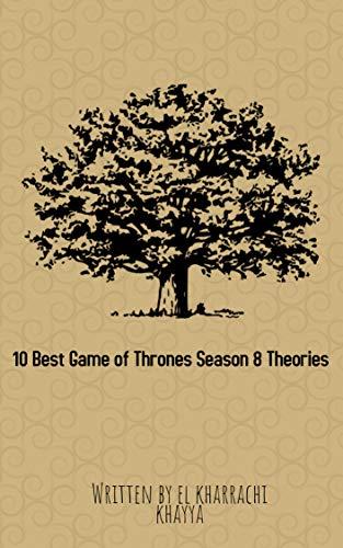 10 Best Game of Thrones Season 8 Theories: 10 Game of Thrones Season 8 Theories (KKBJDR Book 1996) (English Edition)