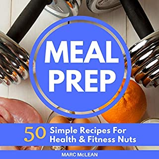Meal Prep Recipe Book: 50 Simple Recipes for Health & Fitness Nuts cover art