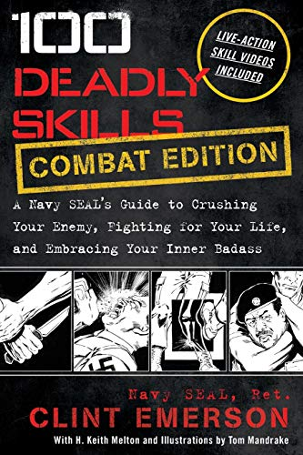 Compare Textbook Prices for 100 Deadly Skills: COMBAT EDITION: A Navy SEAL's Guide to Crushing Your Enemy, Fighting for Your Life, and Embracing Your Inner Badass  ISBN 9781544518862 by Emerson, Clint