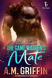 The Game Warden's Mate: An Alien Abduction Romance (The Hunt Book 1)