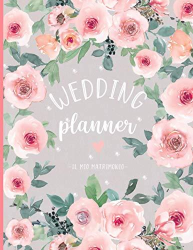 Wedding Planner - Diario del mio Matrimonio: Schede Cronologiche, Party Planners, Schede Fornitori, Budget, Costi, Lista Invitati, Disposizione Tavoli e molto altro!