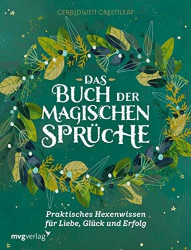 Das Buch der magischen Sprüche: Praktisches Hexenwissen für Liebe, Glück und Erfolg (German Edition)