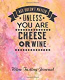 Age Doesn't Matter unless You are Cheese or Wine. Wine Tasting Journal.: Notebook diary for wine tasting notes. Includes wine-tasting template inner. Perfect log book gift for wine lovers.