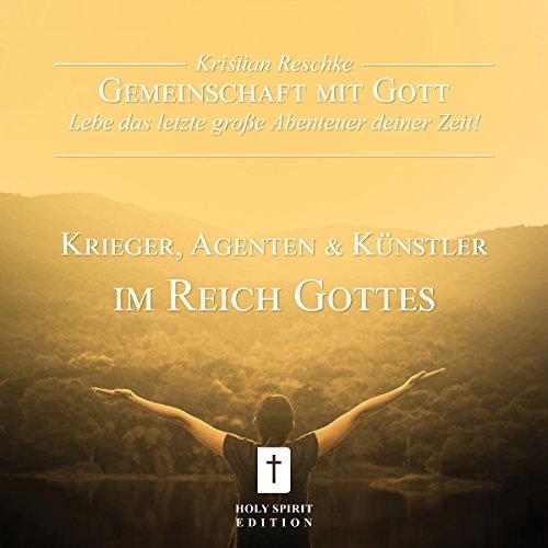 Krieger, Agenten und Künstler im Reich Gottes (Gemeinschaft mit Gott - Lebe das letzte große Abenteuer deiner Zeit!) Titelbild