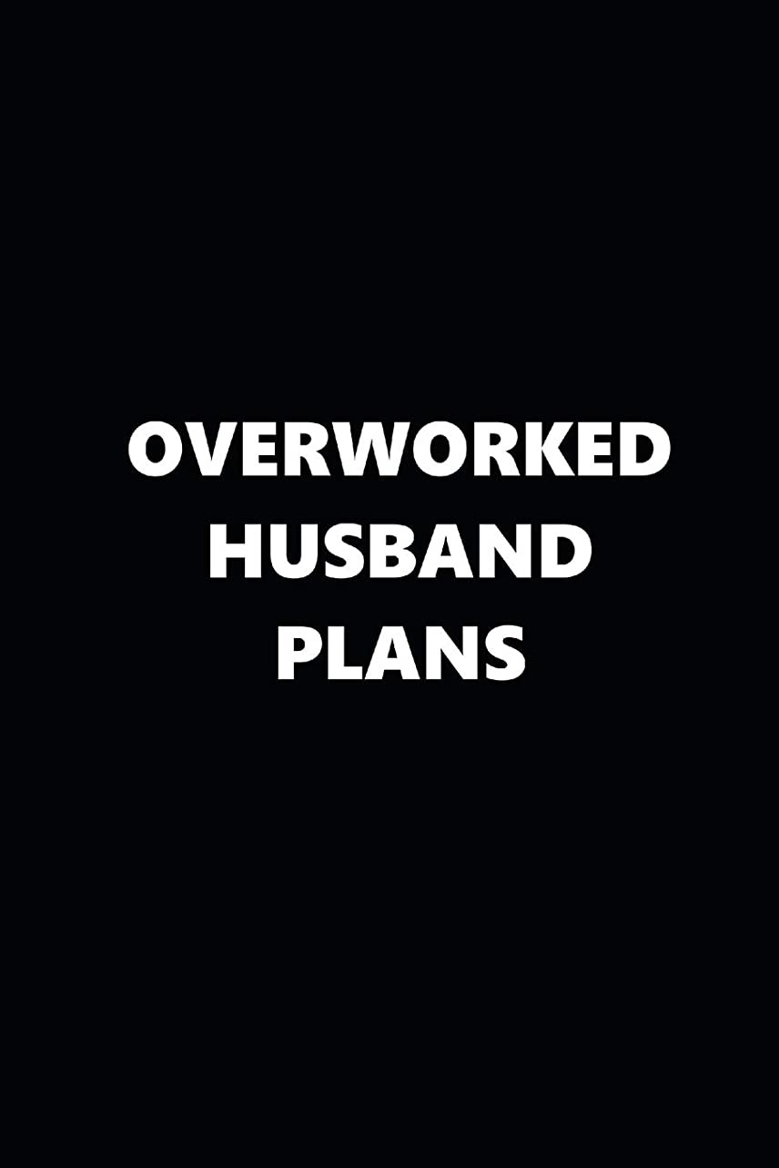 いろいろ囲まれた温かい2019 Daily Planner Funny Theme Overworked Husband Plans Black White 384 Pages: 2019 Planners Calendars Organizers Datebooks Appointment Books Agendas
