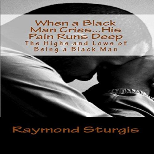 When a Black Man Cries...His Pain Runs Deep audiobook cover art