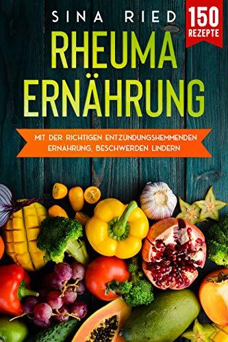 Rheuma Ernährung: Mit der richtigen entzündungshemmenden Ernährung, Beschwerden lindern.