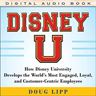 Disney U     How Disney University Develops the World's Most Engaged, Loyal, and Customer-Centric Employees              By:                                                                                                                                 Doug Lipp                               Narrated by:                                                                                                                                 Tim Lundeen                      Length: 5 hrs and 56 mins     4 ratings     Overall 4.8