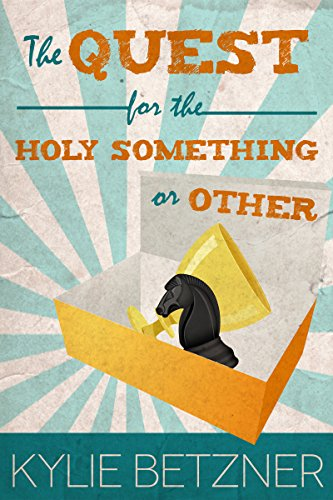 Book: The Quest for the Holy Something or Other by Kylie Betzner
