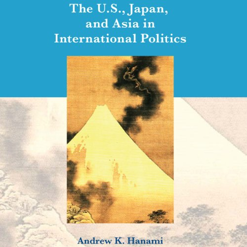 The U.S., Japan, and Asia in International Politics: Second Edition audiobook cover art
