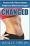 Changed, Secrets of the Fitness Industry, Weight-loss Without the...