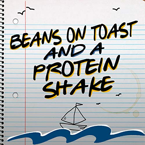 Beans on Toast and a Protein Shake